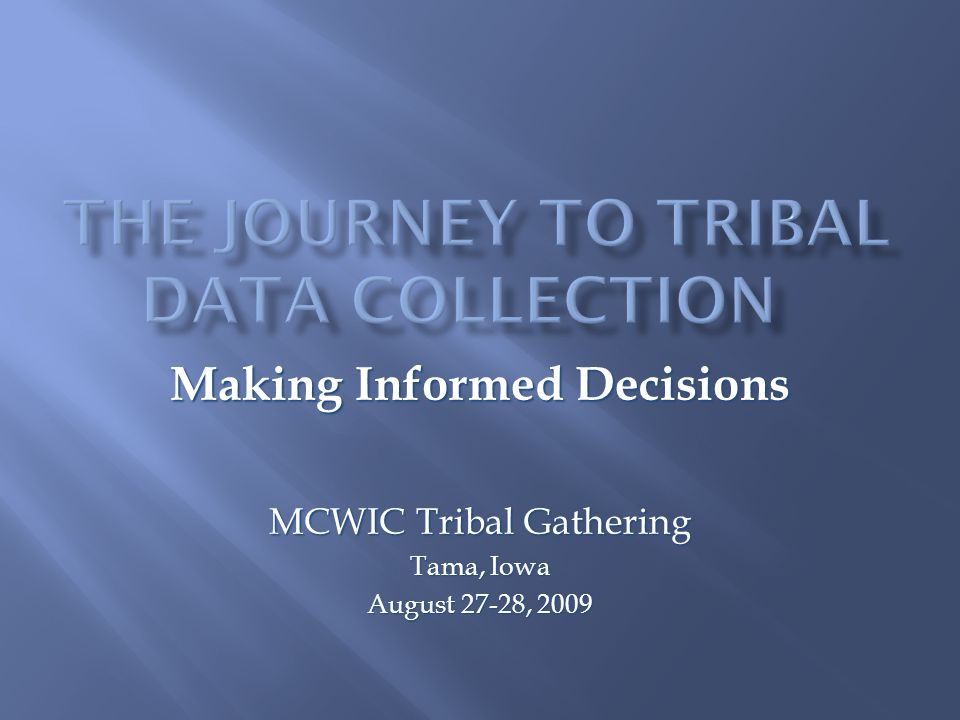 Making Informed Decisions MCWIC Tribal Gathering Tama, Iowa August 27-28, 2009
