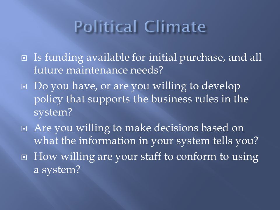  Is funding available for initial purchase, and all future maintenance needs?  Do you have, or are you willing to develop policy that supports the b
