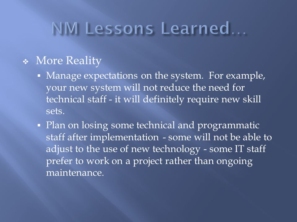  More Reality  Manage expectations on the system.