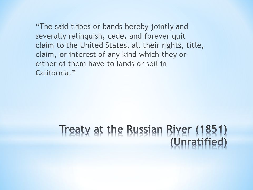 The said tribes or bands hereby jointly and severally relinquish, cede, and forever quit claim to the United States, all their rights, title, claim, or interest of any kind which they or either of them have to lands or soil in California.