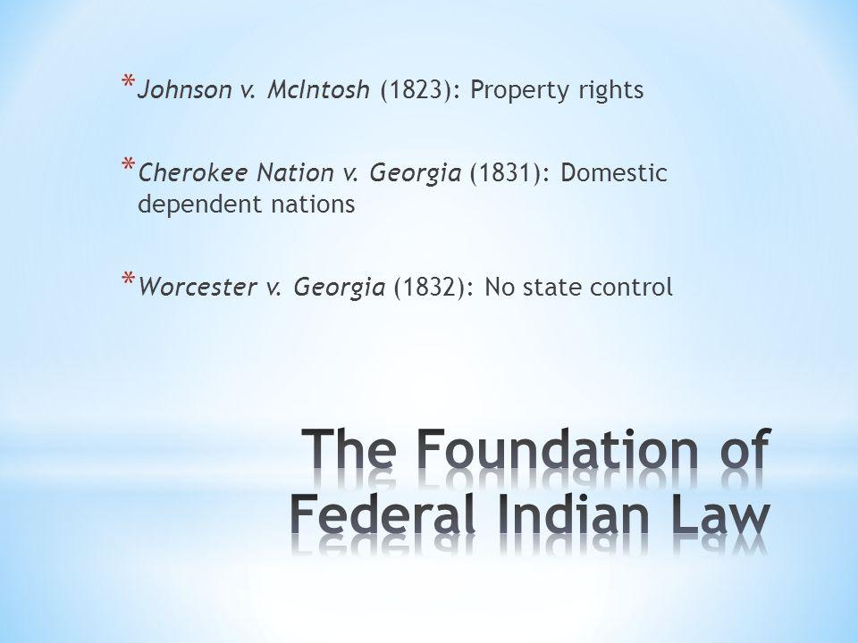 * Johnson v. McIntosh (1823): Property rights * Cherokee Nation v.