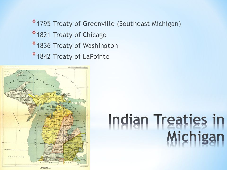 * 1795 Treaty of Greenville (Southeast Michigan) * 1821 Treaty of Chicago * 1836 Treaty of Washington * 1842 Treaty of LaPointe
