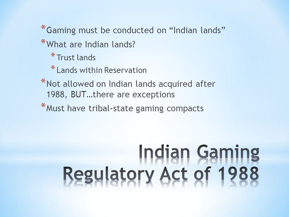 * Gaming must be conducted on Indian lands * What are Indian lands.