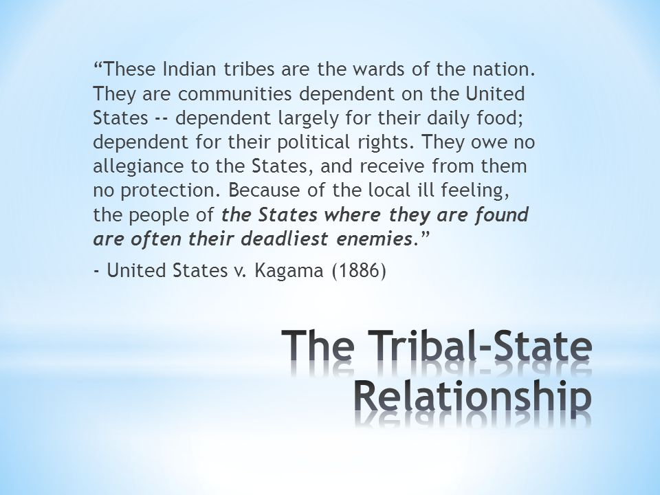 These Indian tribes are the wards of the nation.