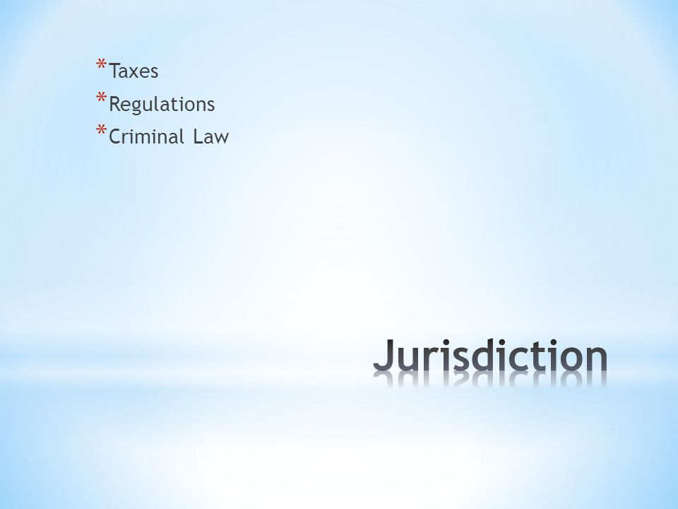 * Taxes * Regulations * Criminal Law