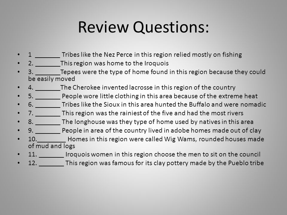 Review Questions: 1 _______ Tribes like the Nez Perce in this region relied mostly on fishing 2.