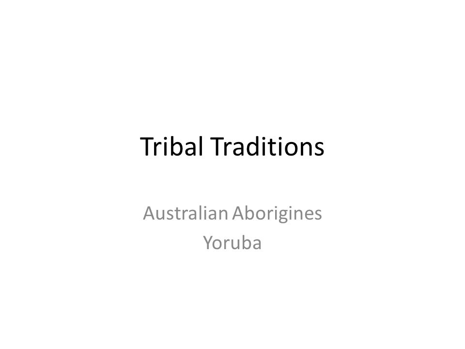 Tribal Traditions Australian Aborigines Yoruba