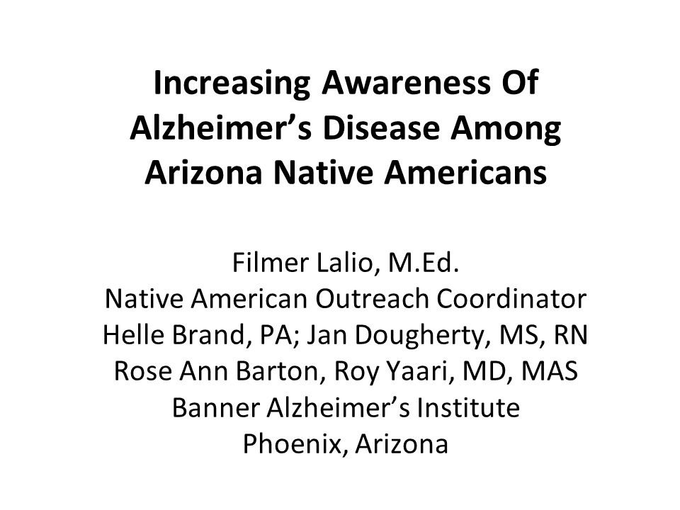 Increasing Awareness Of Alzheimer's Disease Among Arizona Native Americans Filmer Lalio, M.Ed.