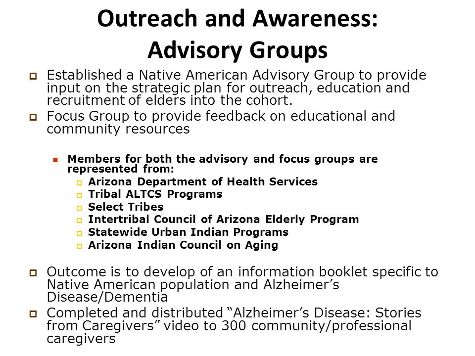 Outreach and Awareness: Advisory Groups  Established a Native American Advisory Group to provide input on the strategic plan for outreach, education and recruitment of elders into the cohort.