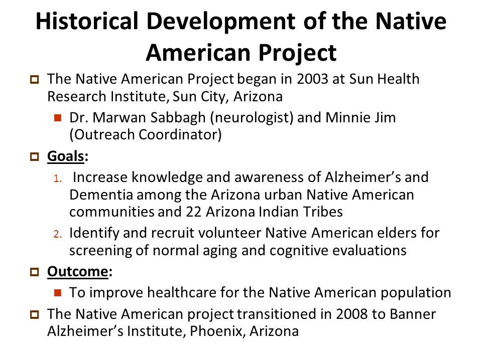 Historical Development of the Native American Project  The Native American Project began in 2003 at Sun Health Research Institute, Sun City, Arizona