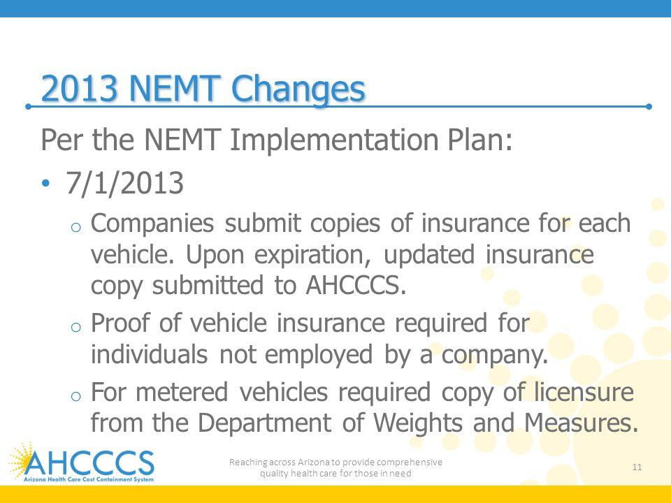 2013 NEMT Changes Per the NEMT Implementation Plan: 7/1/2013 o Companies submit copies of insurance for each vehicle.