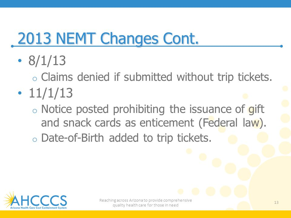 2013 NEMT Changes Cont.8/1/13 o Claims denied if submitted without trip tickets.