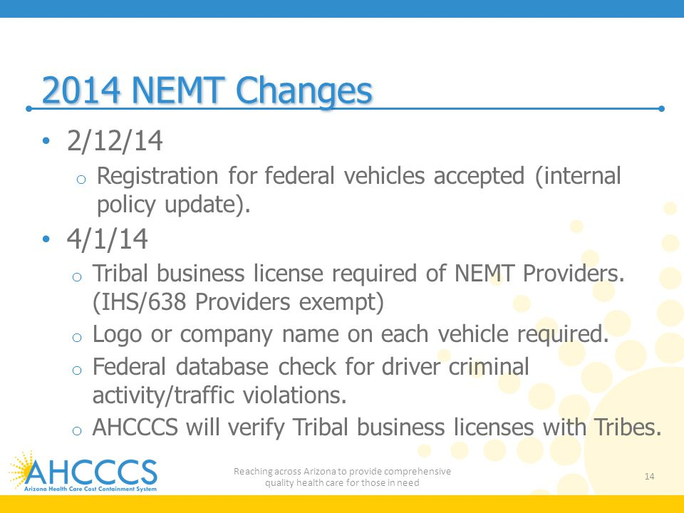 2014 NEMT Changes 2/12/14 o Registration for federal vehicles accepted (internal policy update).