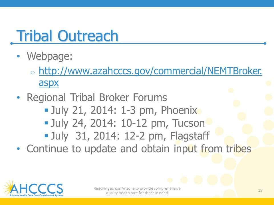 Tribal Outreach Webpage: o http://www.azahcccs.gov/commercial/NEMTBroker.