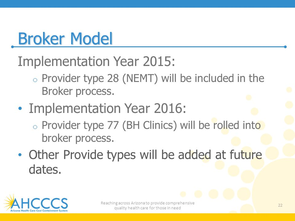 Broker Model Implementation Year 2015: o Provider type 28 (NEMT) will be included in the Broker process.
