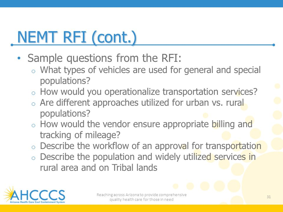 NEMT RFI (cont.) Sample questions from the RFI: o What types of vehicles are used for general and special populations.