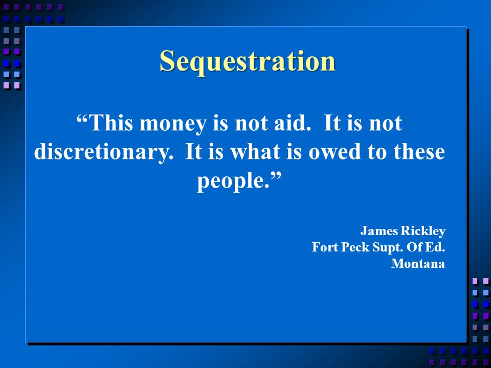 Sequestration This money is not aid. It is not discretionary.