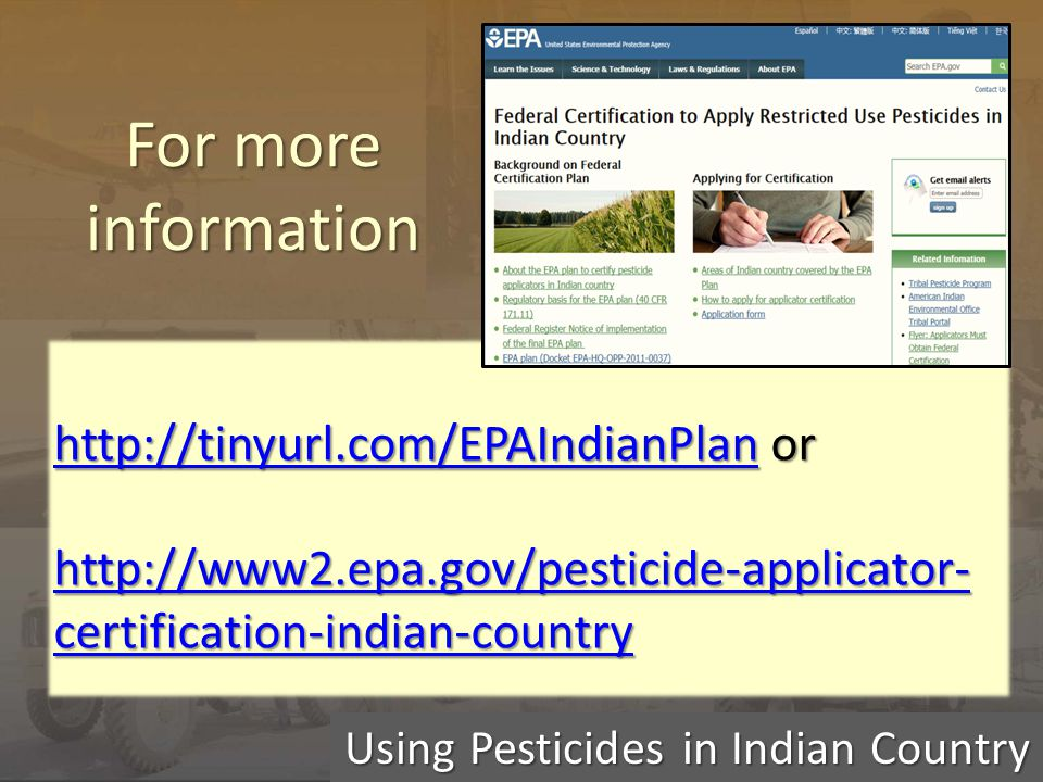 Using Pesticides in Indian Country For more information http://tinyurl.com/EPAIndianPlanhttp://tinyurl.com/EPAIndianPlan or http://tinyurl.com/EPAIndi