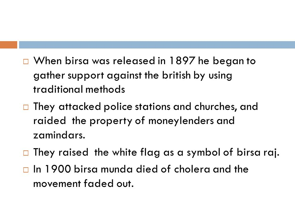  When birsa was released in 1897 he began to gather support against the british by using traditional methods  They attacked police stations and chur