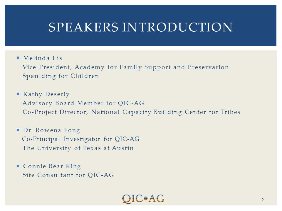 2 SPEAKERS INTRODUCTION  Melinda Lis Vice President, Academy for Family Support and Preservation Spaulding for Children  Kathy Deserly Advisory Board Member for QIC-AG Co-Project Director, National Capacity Building Center for Tribes  Dr.