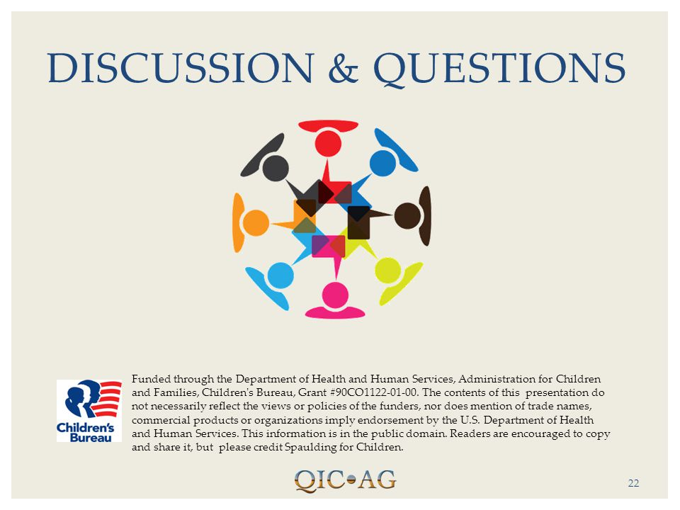 22 DISCUSSION & QUESTIONS Funded through the Department of Health and Human Services, Administration for Children and Families, Children's Bureau, Gra