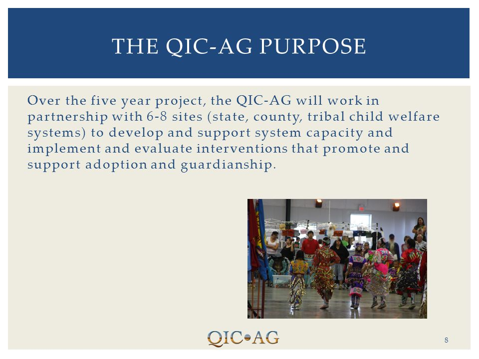 Over the five year project, the QIC-AG will work in partnership with 6-8 sites (state, county, tribal child welfare systems) to develop and support sy