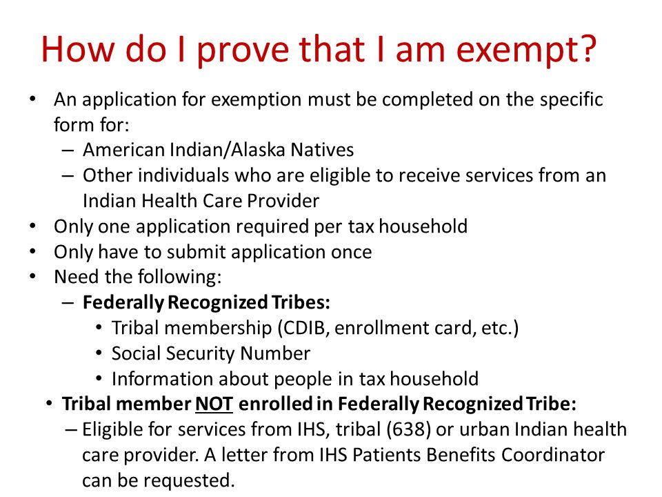 How do I prove that I am exempt? An application for exemption must be completed on the specific form for: – American Indian/Alaska Natives – Other ind