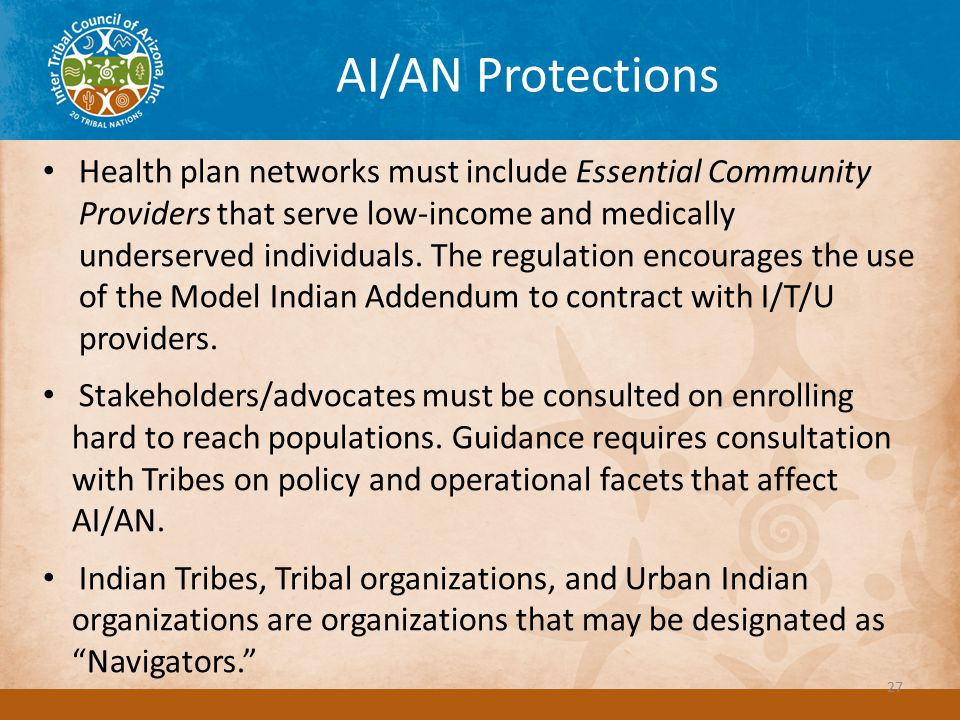 AI/AN Protections Health plan networks must include Essential Community Providers that serve low-income and medically underserved individuals.