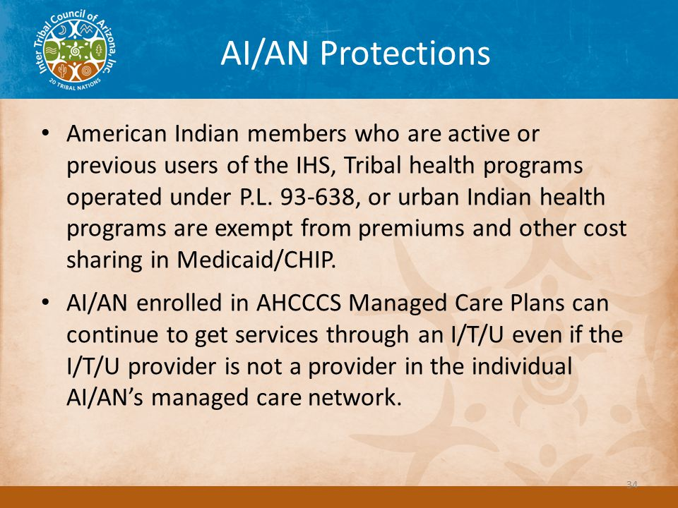 AI/AN Protections American Indian members who are active or previous users of the IHS, Tribal health programs operated under P.L. 93-638, or urban Ind