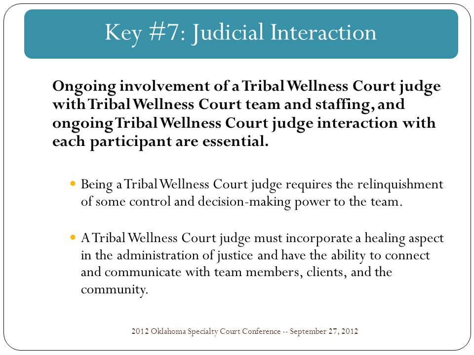 2012 Oklahoma Specialty Court Conference -- September 27, 2012 Ongoing involvement of a Tribal Wellness Court judge with Tribal Wellness Court team and staffing, and ongoing Tribal Wellness Court judge interaction with each participant are essential.