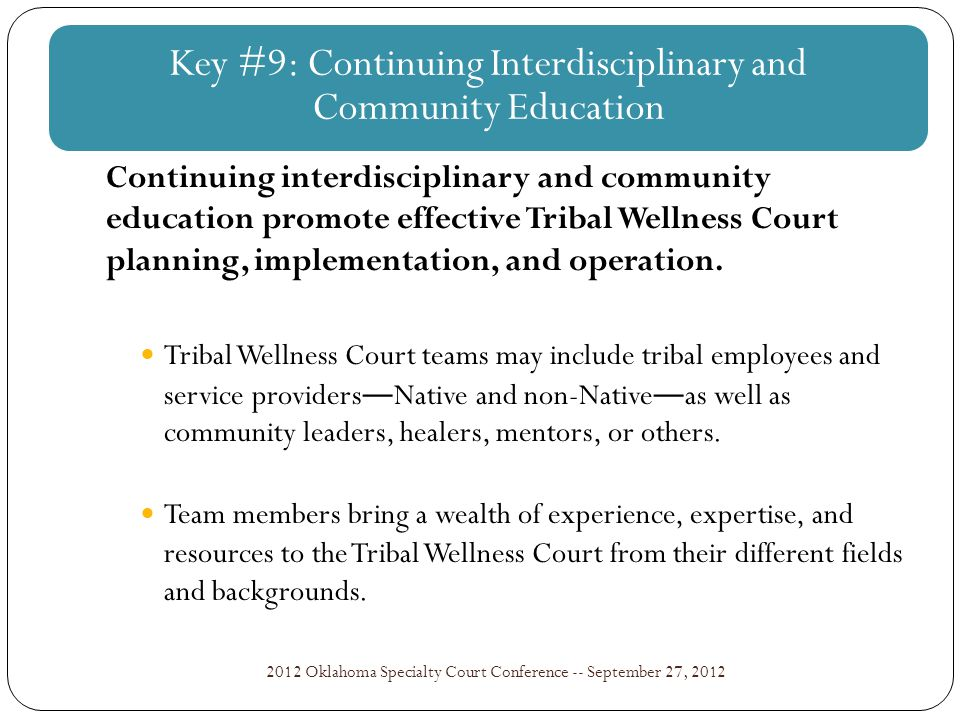 2012 Oklahoma Specialty Court Conference -- September 27, 2012 Continuing interdisciplinary and community education promote effective Tribal Wellness Court planning, implementation, and operation.
