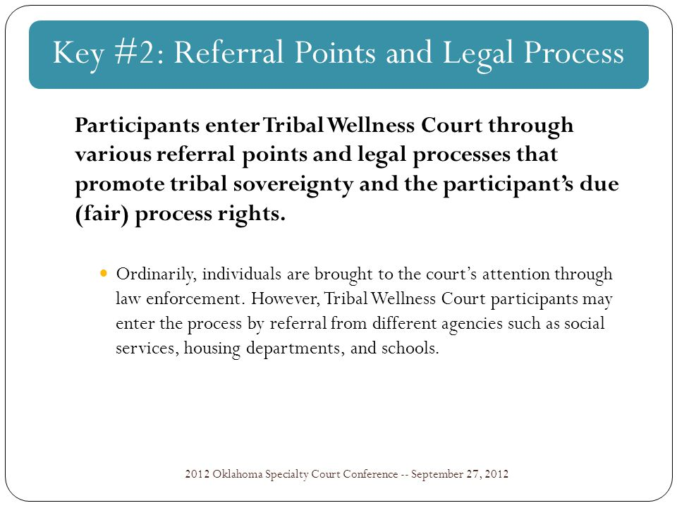 NIJ Wellness Court Study: Key Component #7 2012 Oklahoma Specialty Court Conference -- September 27, 2012 Tribal Wellness Courts require judges to step beyond their role of sole decision maker and into a position that promotes a partnership perspective, at times more captain than coach, and at other times, vice versa.