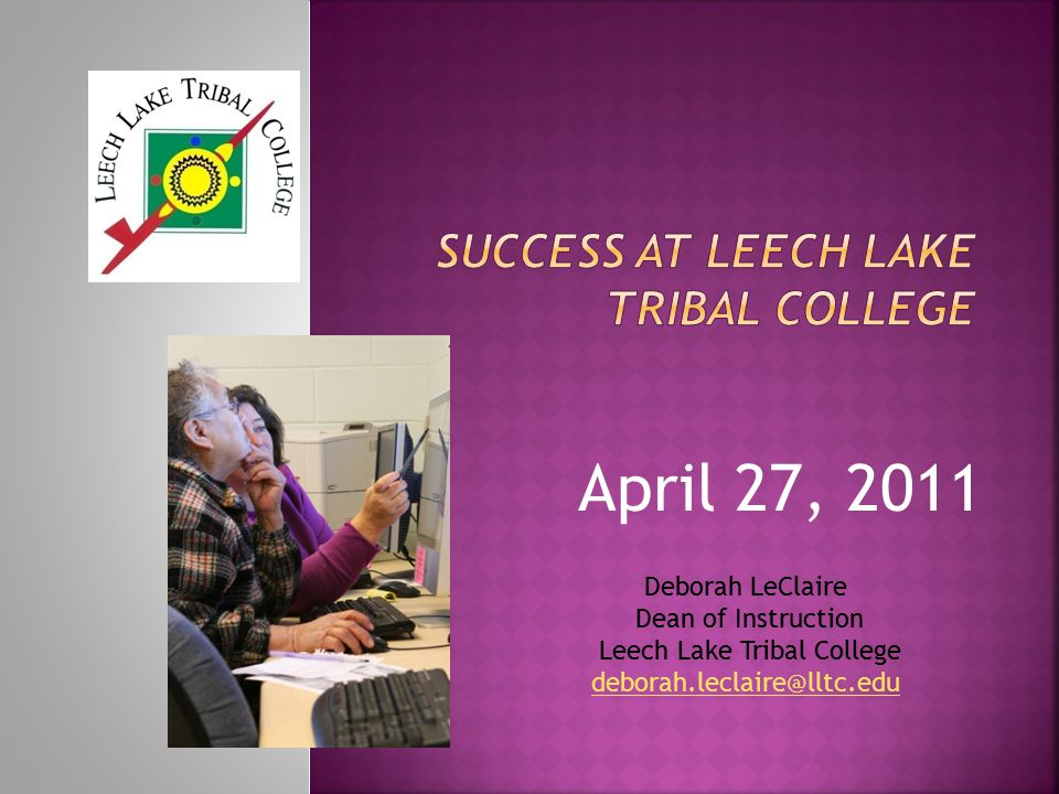 Mission: Leech Lake Tribal College provides quality higher education grounded in Anishinaabe values.