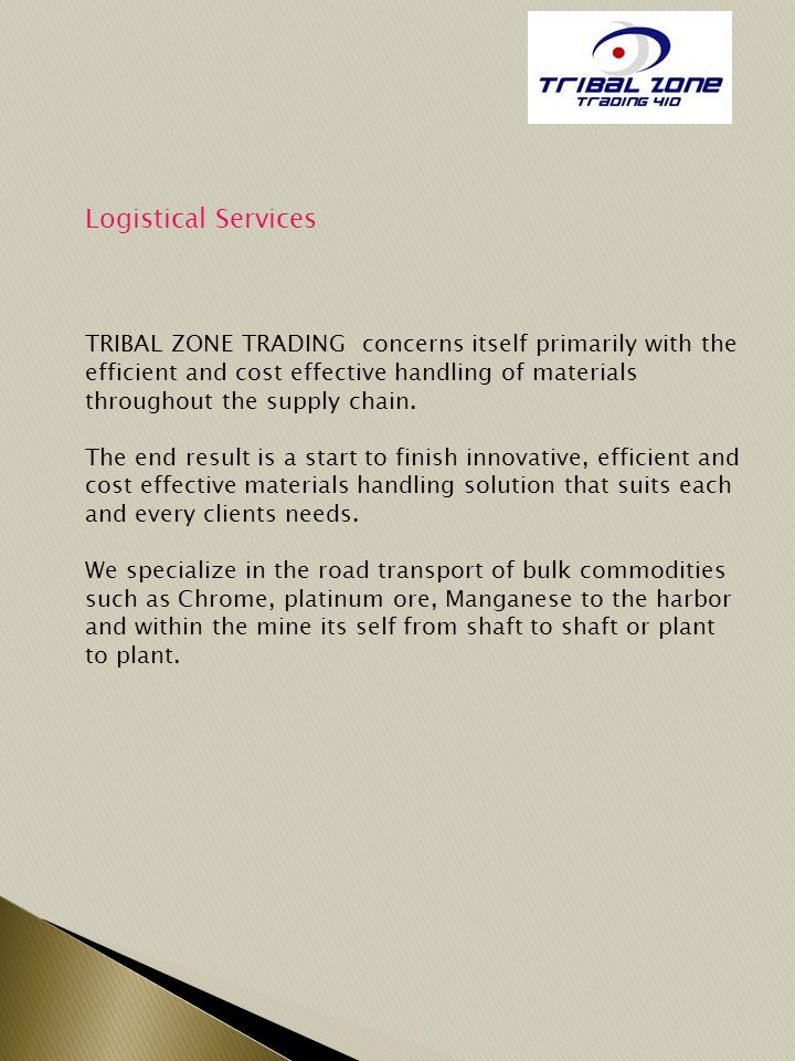 Logistical Services TRIBAL ZONE TRADING concerns itself primarily with the efficient and cost effective handling of materials throughout the supply chain.