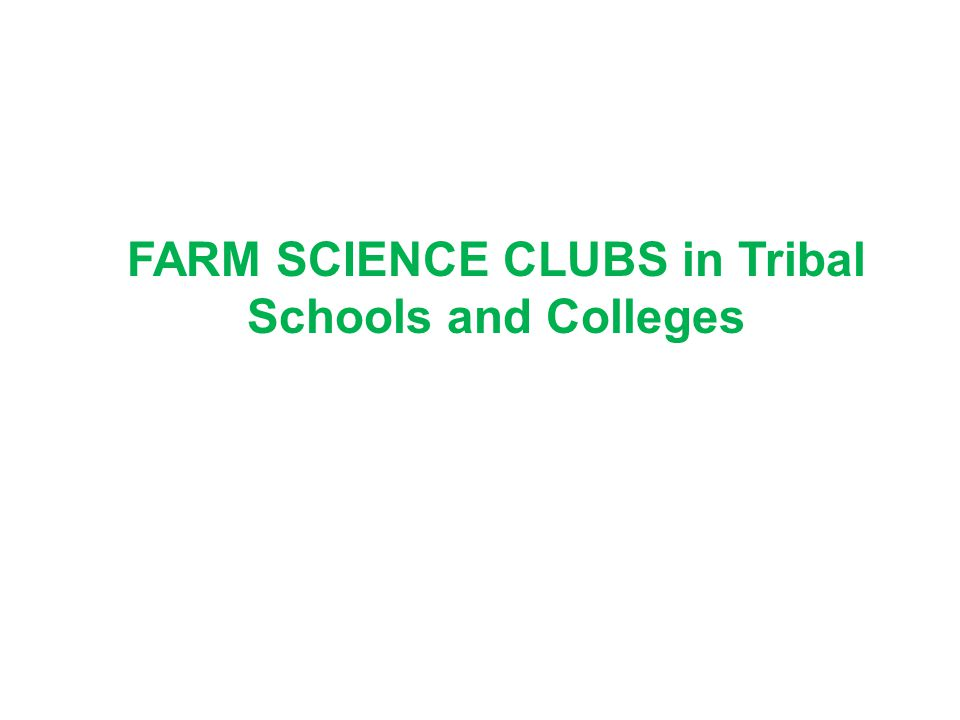  Farm Science clubs for Transfer of Technology  Tribal youth Network programme  Convergence Village Approach  Publication of literature in local dialects  School Nutrition garden