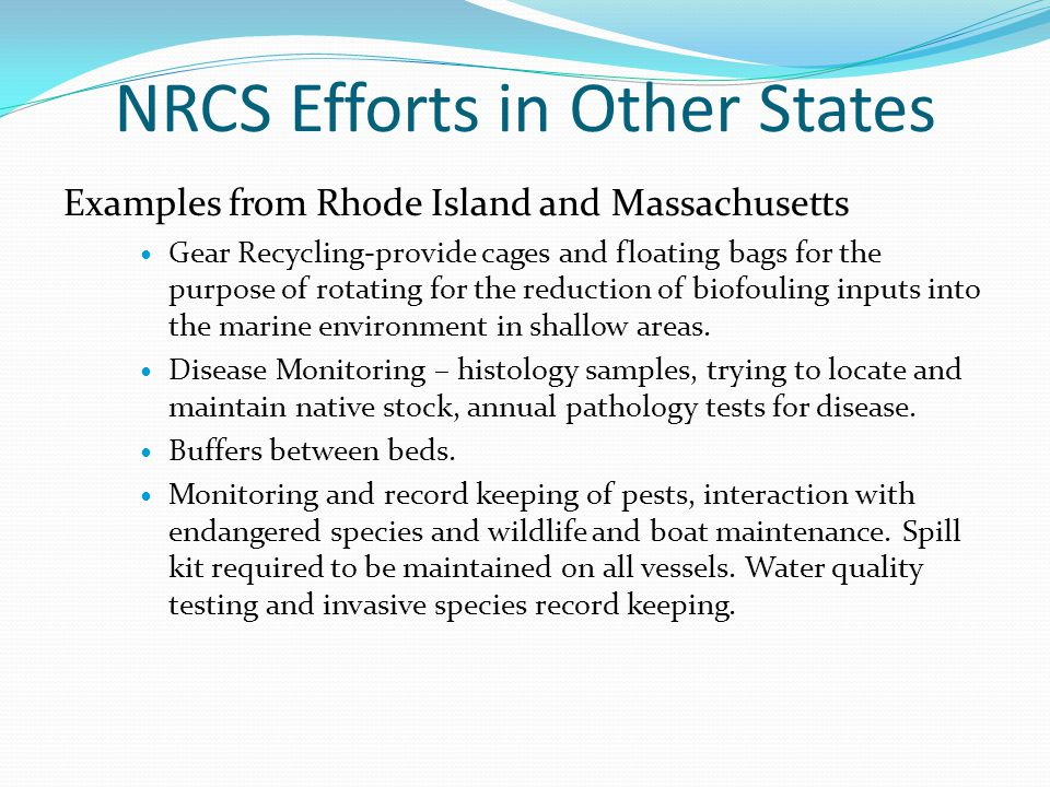 NRCS Efforts in Other States Examples from Rhode Island and Massachusetts Gear Recycling-provide cages and floating bags for the purpose of rotating for the reduction of biofouling inputs into the marine environment in shallow areas.