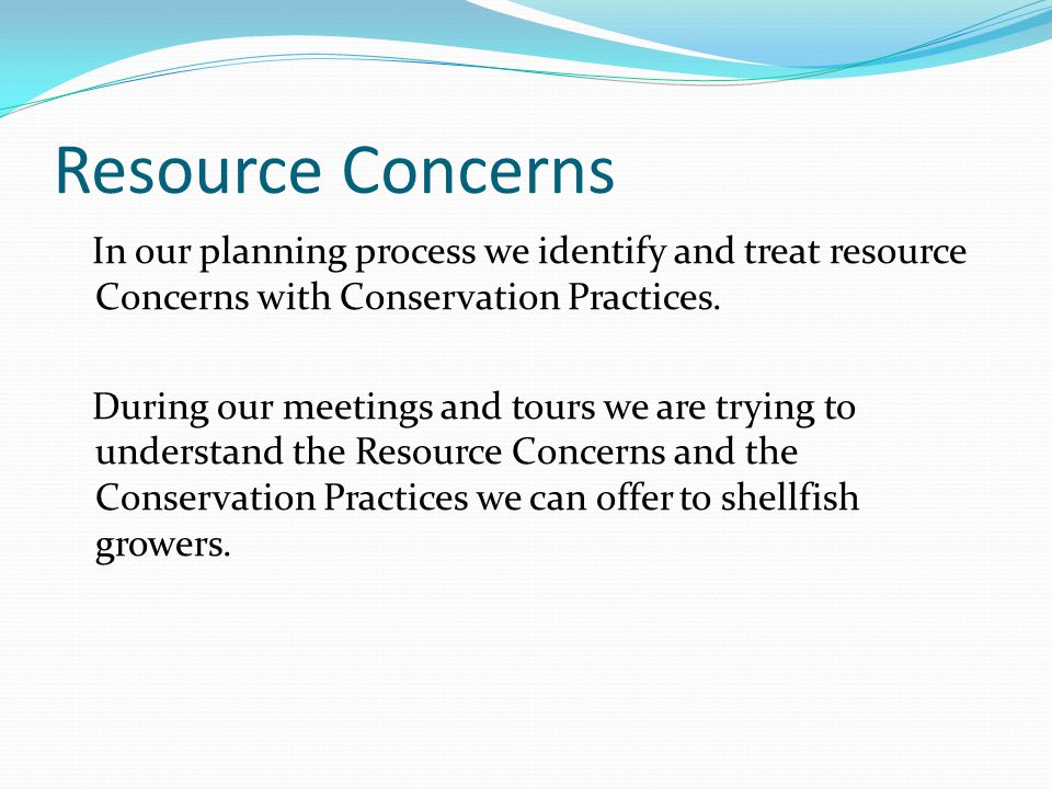 Resource Concerns In our planning process we identify and treat resource Concerns with Conservation Practices.