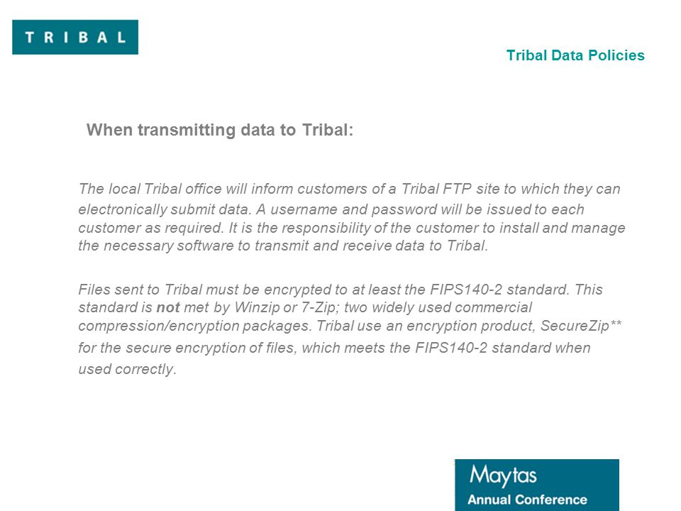 Tribal Data Policies When transmitting data to Tribal: The local Tribal office will inform customers of a Tribal FTP site to which they can electronically submit data.