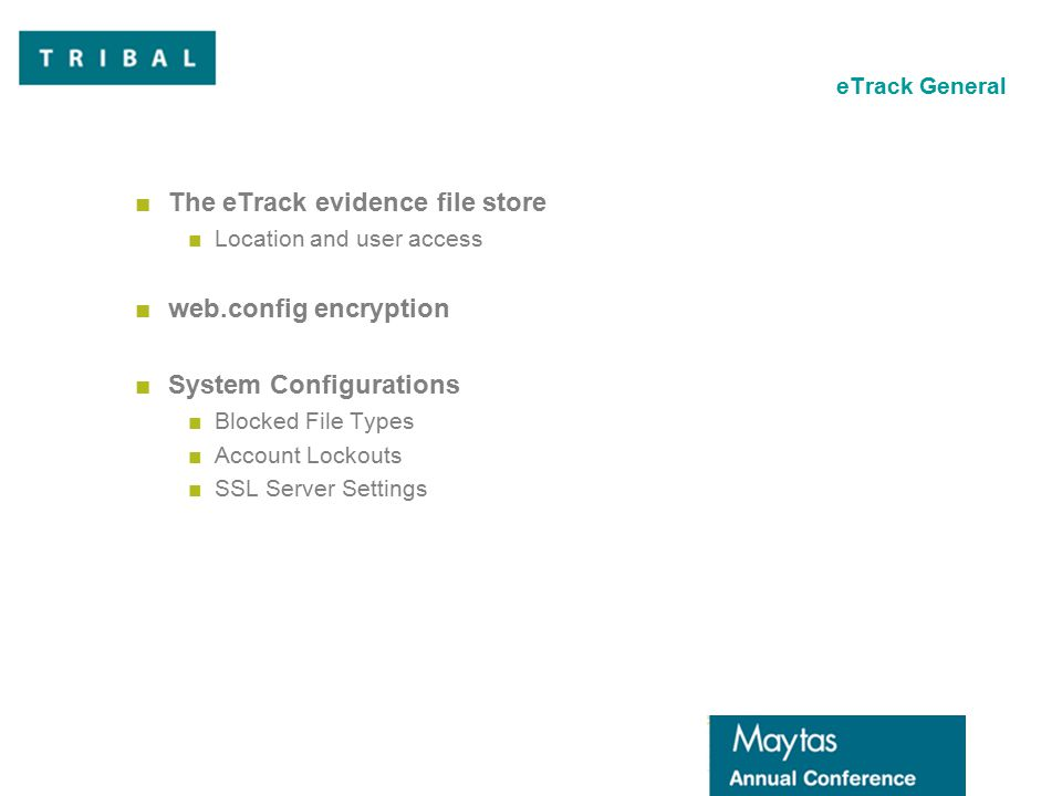 eTrack General ■The eTrack evidence file store ■Location and user access ■web.config encryption ■System Configurations ■Blocked File Types ■Account Lockouts ■SSL Server Settings