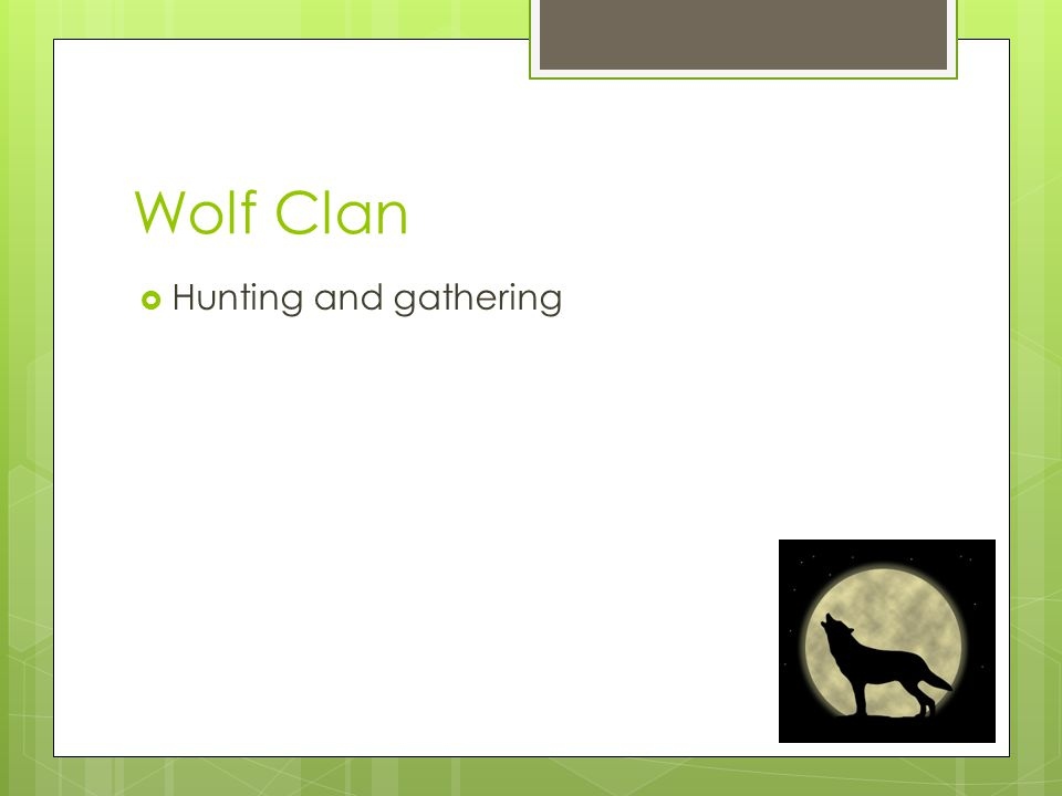 Wolf Clan  Hunting and gathering