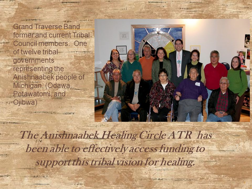 The Anishnaabek Healing Circle ATR has been able to effectively access funding to support this tribal vision for healing.