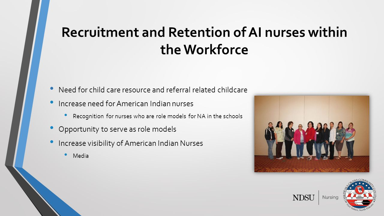 Recruitment and Retention of AI nurses within the Workforce Need for child care resource and referral related childcare Increase need for American Ind