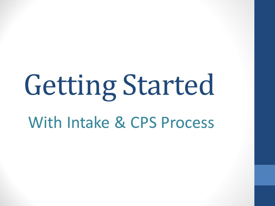Getting Started With Intake & CPS Process