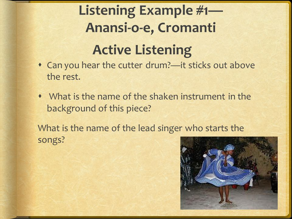 Listening Example #1— Anansi-o-e, Cromanti Active Listening  Can you hear the cutter drum?—it sticks out above the rest.  What is the name of the sh