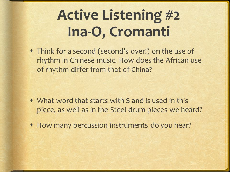 Active Listening #2 Ina-O, Cromanti  Think for a second (second's over!) on the use of rhythm in Chinese music. How does the African use of rhythm di