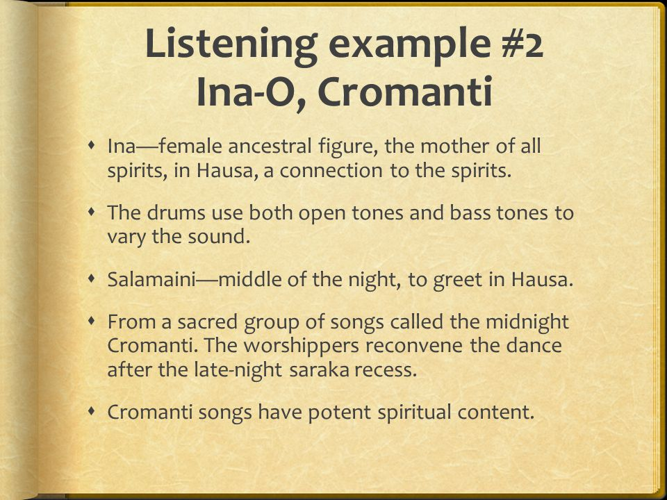Listening example #2 Ina-O, Cromanti  Ina—female ancestral figure, the mother of all spirits, in Hausa, a connection to the spirits.  The drums use