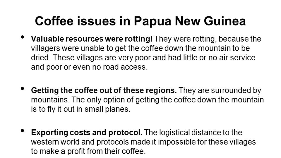 Coffee issues in Papua New Guinea Valuable resources were rotting.
