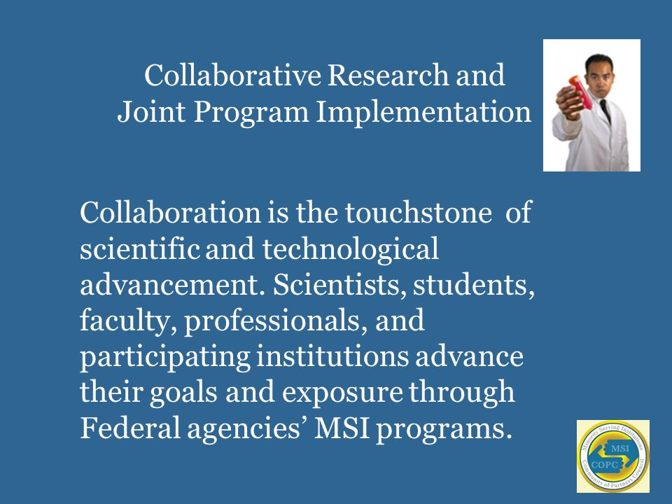 Collaborative Research and Joint Program Implementation Collaboration is the touchstone of scientific and technological advancement.