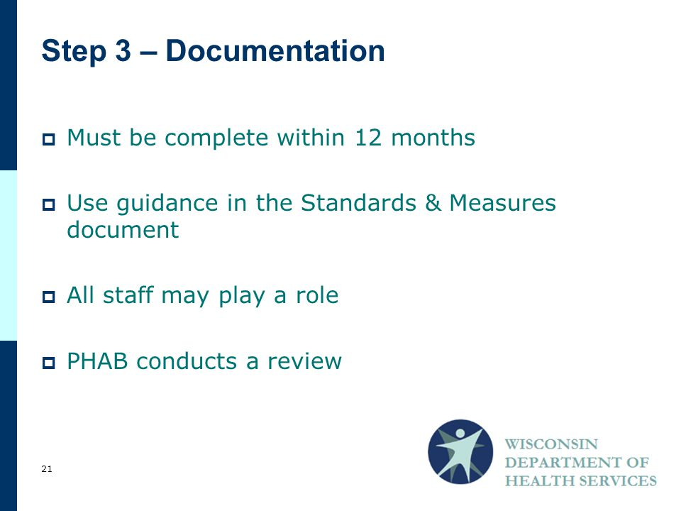 Step 3 – Documentation  Must be complete within 12 months  Use guidance in the Standards & Measures document  All staff may play a role  PHAB conducts a review 21