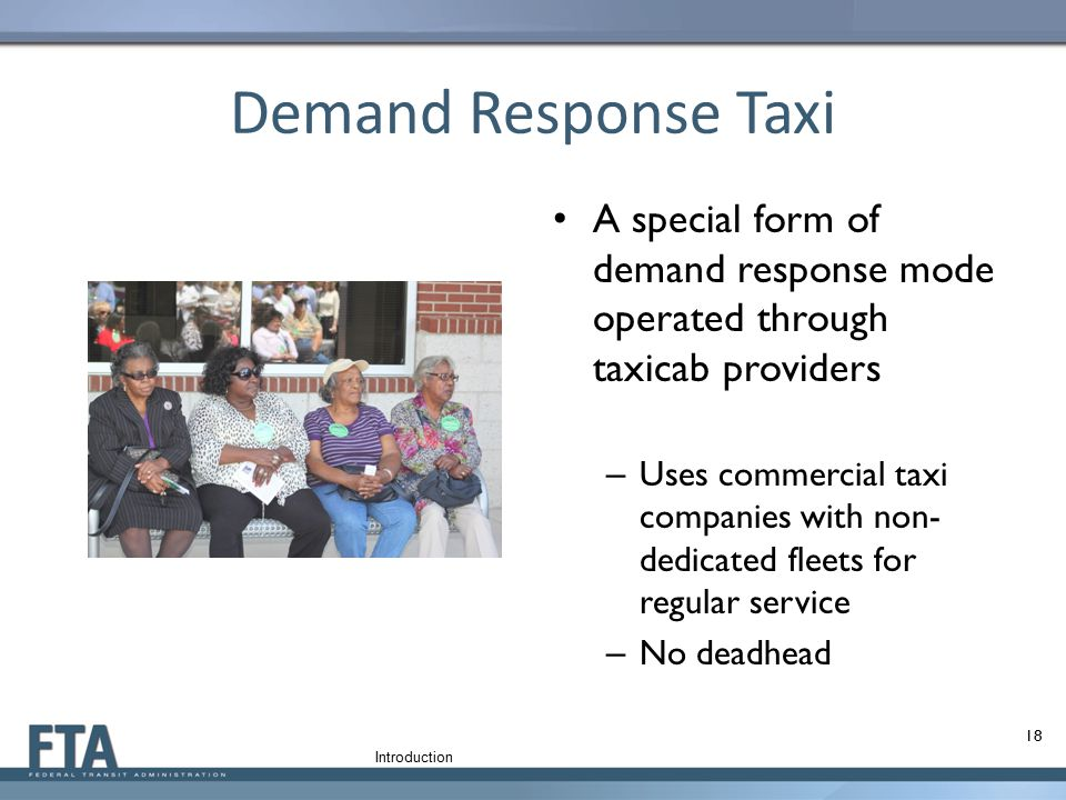 Demand Response Taxi A special form of demand response mode operated through taxicab providers – Uses commercial taxi companies with non- dedicated fl